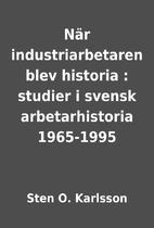 När industriarbetaren blev historia :…