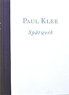 Paul Klee : Spätwerk. Arbeiten auf Papier…