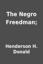 The Negro Freedman; by Henderson H. Donald
