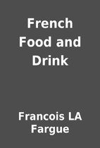 French Food and Drink by Francois LA Fargue