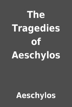 The Tragedies of Aeschylos by Aeschylos