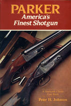 Parker: America's Finest Shotgun by Peter H.…