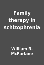 Family therapy in schizophrenia by William…