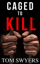 Caged to Kill by Tom Swyers