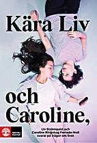 Kära Liv och Caroline : Liv Strömquist och…