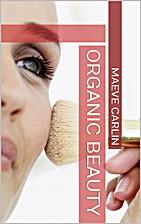 Organic Beauty: Natural Beauty Basics by…
