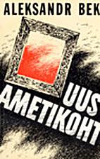 Uus ametikoht : [romaan] by Aleksandr Bek