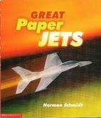 Great Paper Jets by Norman Schmidt