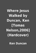 Where Jesus Walked by Duncan, Ken [Tomas…