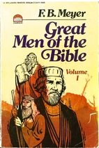 Great Men of the Bible: Volume I by F. B.…