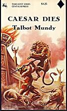 Caesar Dies by Talbot Mundy