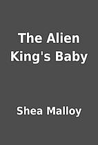The Alien King's Baby by Shea Malloy