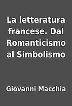 La letteratura francese. Dal Romanticismo al…