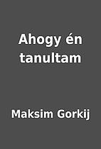 Ahogy én tanultam by Maksim Gorkij