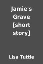 Jamie's Grave [short story] by Lisa Tuttle