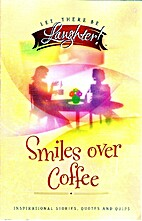 Smiles over Coffee (Let there be Laughter)…