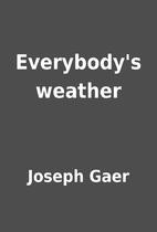 Everybody's weather by Joseph Gaer