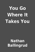 You Go Where It Takes You by Nathan…
