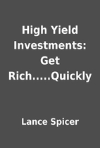 High Yield Investments: Get Rich.....Quickly…