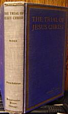 The Trial of Jesus Christ by Andrew C. Bisek