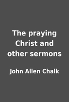 The praying Christ and other sermons by John…