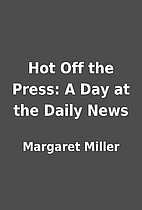 Hot Off the Press: A Day at the Daily News…