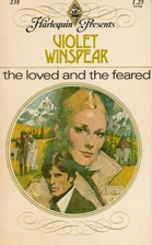 The Loved and the Feared by Violet Winspear