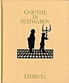 Goethe in Schwaben. Aus Goethes Tagebüchern…