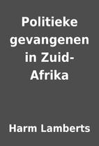 Politieke gevangenen in Zuid-Afrika by Harm…