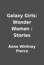 Galaxy Girls: Wonder Women : Stories by Anne…