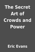 The Secret Art of Crowds and Power by Eric…