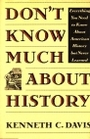 Don't Know Much About History - Everything You Need To Know About American History But Never Learned - Kenneth C. Davis
