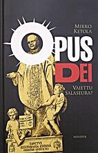 Opus Dei : vaiettu salaseura? by Mikko…
