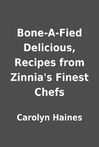 Bone-A-Fied Delicious, Recipes from Zinnia's…