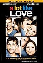 A Lot Like Love [2005 film] by Nigel Cole