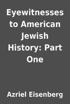 Eyewitnesses to American Jewish History:…