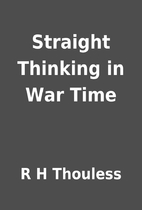 Straight Thinking in War Time by R H…