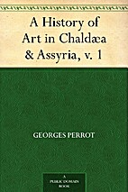 A History of Art in Chaldæa & Assyria,…