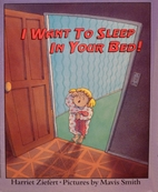 I want to sleep in your bed! by Harriet…