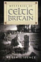 Mysteries of Celtic Britain by Lewis Spence