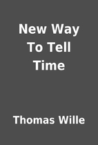 New Way To Tell Time by Thomas Wille