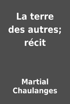 La terre des autres; récit by Martial…
