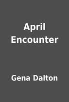 April Encounter by Gena Dalton