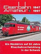 Eisenbahn Amateur, 1947 - 1997; ein…
