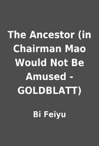 The Ancestor (in Chairman Mao Would Not Be…