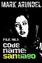 Codename: Santiago (Codename File Book 3) by…