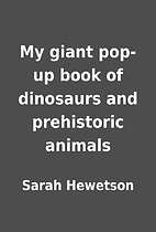 My giant pop-up book of dinosaurs and…