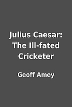 Julius Caesar: The Ill-fated Cricketer by…