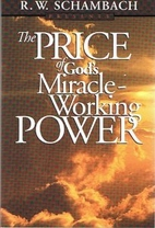 The Price Of God S Miracle Working Power By R W Schambach Librarything