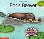 Boris Beaver by Marcus Pfister